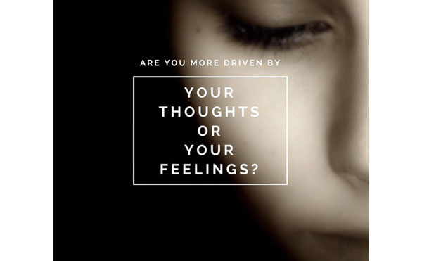 Are you more driven by thoughts or feelings