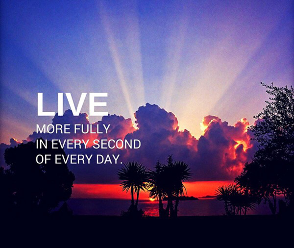 Live more fully in every second.